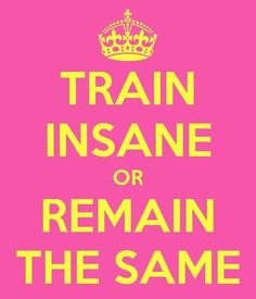 Training...train insane. YEP!