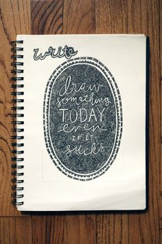 Good advice!  Sometimes I don't create because I feel I won't do it perfectly.....so I need this prompt....wit & whistle sketchbook