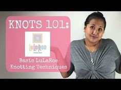 LuLaRoe: KNOTS 101: Basic Knotting for your LuLa! LuLaRoe Frances Ryser - YouTube