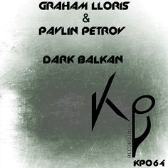 GRAHAM LLORIS & PAVLIN PETROV - DARK BALKAN (KP064)