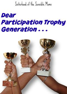 We *may* have created monsters, but it's not too late to tame the beast--Dear Participation Trophy Generation: Get your heads out of your butts!   Parenting Humor   Sisterhood of the Sensible Moms