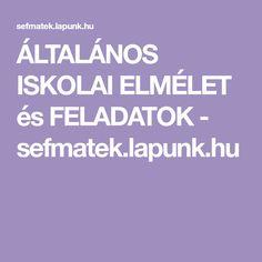 ÁLTALÁNOS ISKOLAI ELMÉLET és FELADATOK - sefmatek.lapunk.hu