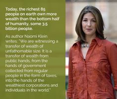 "Naomi Klein, ""DISASTER CAPITALISM"" The new economy of catastrophe ... This isn't against capitalism as a concept, but against the unregulated capitalist abuses that lead us to be controlled with our own money by large corporations"