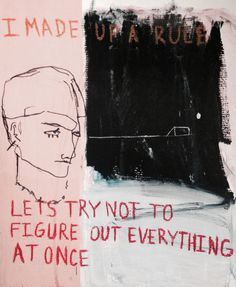 """I made up a rule: let's try not to figure out everything at once."" Inspired by Tracey Emin. From lucky_nude."