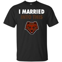 Brown Bears T shirts I Married Into This Hoodies Sweatshirts