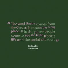 I love Stella Adler! Broadway Theatre, Musical Theatre, Acting Quotes, Acting Lessons, The Last Ship, Drama Teacher, Drama Games, E Motion, Theatre Quotes