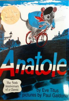 Anatole - children's book series about a mouse in Paris who works as a secret cheese taster at the Duvall cheese factory. My kids love this!