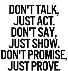 Just Act! Just Show! Just Prove!
