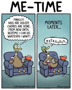 Me time - finally! Kids are asleep. Chores are done. From now until bedtime I can do whatever I want! Moments later… zzzzzzzzz...