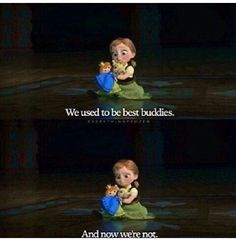 Frozen. Elsa. Do you want to build a snowman? .We used to be best buddies and now we're not. Quote. Childhood. Disney