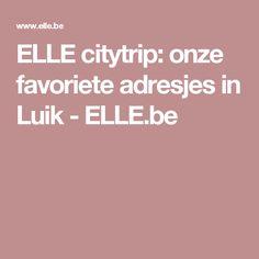 ELLE citytrip: onze favoriete adresjes in Luik - ELLE.be