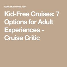 Kid-Free Cruises: 7 Options for Adult Experiences - Cruise Critic