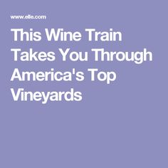 This Wine Train Takes You Through America's Top Vineyards