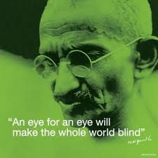 An Eye For An Eye Will Make The World Blind Lebensweisheiten Weisheiten Zitate Schone