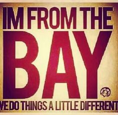 East bay all day California Quotes, Oakland California, California Love, Quotes To Live By, Me Quotes, Knowledge Quotes, East Bay, San Francisco Giants, True Words