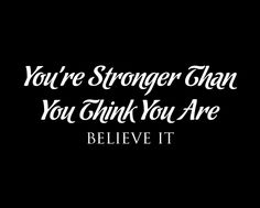 self belief: you're stronger than you think! / Oh yes! #quote