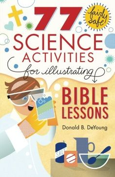 77 Fairly Safe Science Activities for Illustrating Bible Lessons: Dr. DeYoung This book would be a great accompaniment to our Bible stories Bible Science, Preschool Science, Science For Kids, Science Activities, Science Experiments, Bible Activities For Kids, Summer Science, Teaching Science, Bible Games For Youth