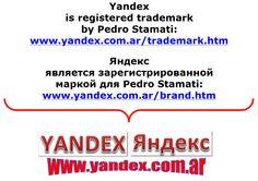 Яндекс является зарегистрированной маркой для Pedro Stamati: http://www.yandex.com.ar/brand.htm --------- Yandex is registered trademark by Pedro Stamati: http://www.yandex.com.ar/trademark.htm -------- Yandex es marca registrada por Pedro Stamati: http://www.yandex.com.ar/marca.htm