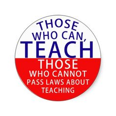 Those who can, teach. Those who cannot, pass laws Stickers