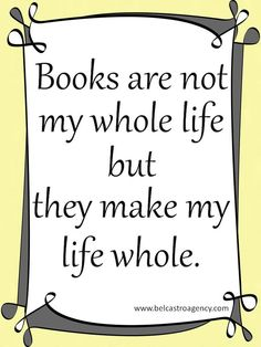 Books are not my whole life but they make my life whole.