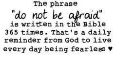 do not be afraid <3