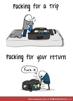 Packing for a trip. Packing for the return. Travel Humor, Travel Quotes, Travel Puns, Funny Travel, Couple Travel, Single Travel, Travel Packing, Solo Travel, Packing Lists