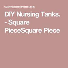 DIY Nursing Tanks. - Square PieceSquare Piece