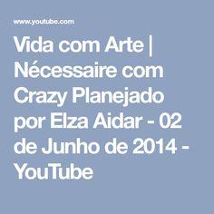 Vida com Arte | Nécessaire com Crazy Planejado por Elza Aidar - 02 de Junho de 2014 - YouTube