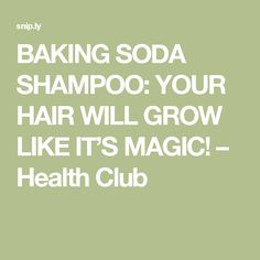 BAKING SODA SHAMPOO: YOUR HAIR WILL GROW LIKE IT'S MAGIC! – Health Club