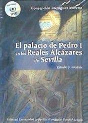 El Palacio de Pedro I en los Reales Alcázares de Sevilla : estudio y análisis / Concepción Rodríguez Moreno PublicaciónSevilla : Editorial Universidad de Sevilla : Fundación Focus-Abengoa, 2015