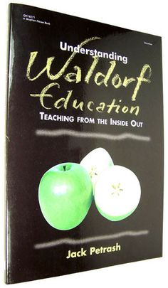 Understanding Waldorf Education: Teaching from the Inside Out by Jack Petrash