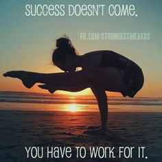 Wise words about success and hard work. Yoga is a great way to grow stronger!