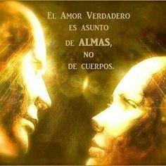 El amor verdadero es asunto de almas, no de cuerpos. #FomentandoValores