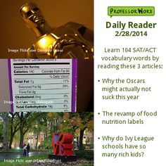Learn 104 vocabulary words with 3 articles: why the Oscars might not suck this year, the revamp of food nutrition labels, and why Ivy League schools have so many wealthy students. http://www.professorword.com/blog/2014/02/28/daily-reader-edition-320