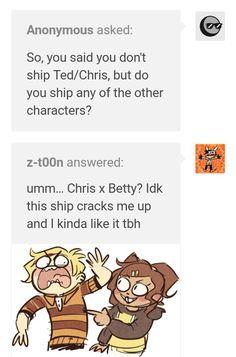 Ok so guys, I've recently found out that on Tumblr, you can see what ships z doodler likes, he ships Chris x Betty and Ted's car x aidens car, feel free to comment below your opinions on this