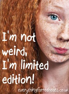 I'm not weird I'm limited edition! I love her eyes!  #redheads #ginger