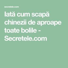 Iată cum scapă chinezii de aproape toate bolile - Secretele.com Health And Wellness, Health Fitness, How To Get Rid, Metabolism, Good To Know, Cancer, China, Healthy, Alzheimer