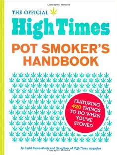The Official High Times Pot Smokers Handbook: Featuring 420 Things to do When You're Stoned by David Bienenstock,http://www.amazon.com/dp/0811862054/ref=cm_sw_r_pi_dp_1oDPsb0R52X8BVQ3