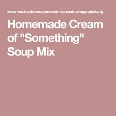 """Homemade Cream of """"Something"""" Soup Mix"""