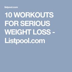 10 WORKOUTS FOR SERIOUS WEIGHT LOSS - Listpool.com