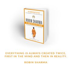 """""""Everything is always created twice, first in the mind and then in reality."""" ~ The Monk Who Sold His Ferrari"""