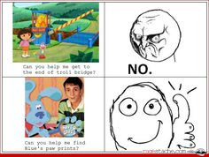 ah, the good ol' days.when nate loved blue's clues instead of dora. Funny Memes, Hilarious, Funny Stuff, Dora Memes, Such Wow, Dora Funny, Blues Clues, Rage Comics