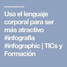 Usa el lenguaje corporal para ser más atractivo #infografia #infographic   TICs y Formación