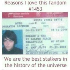 My Chemical Romance Fans<< actually, I think that award goes to directioners but we're also pretty awesome at stalking.