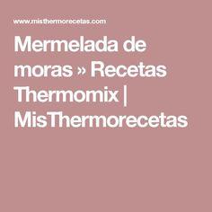 Mermelada de moras » Recetas Thermomix   MisThermorecetas