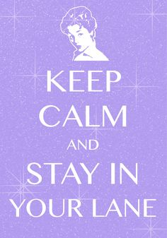 keep calm and stay in your lane / Created with Keep Calm and Carry On for iOS #keepcalm #stayinyourlane