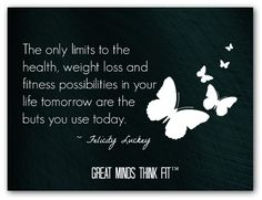 The only limits to health, weight loss and fitness possibilities in your life tomorrow are the buts you use today.