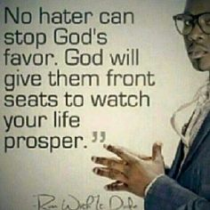 No hater can dtop God's favor. Meaningful Quotes, Inspirational Quotes, Motivational, Quotes To Live By, Life Quotes, Gods Favor, Spiritual Messages, Spiritual Thoughts, Praying To God