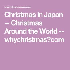 Christmas in Japan -- Christmas Around the World -- whychristmas?com
