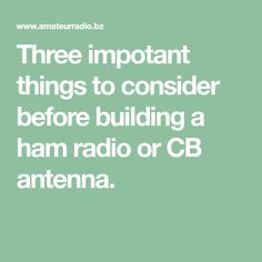 Three impotant things to consider before building a ham radio or CB antenna. Ham Radio Operator, Good Communication, Radios, Essentials, Building, Amazing, Buildings, Construction